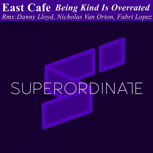 East Cafe - Being Kind Is Overrated (Remix Edition) [SUPERS]