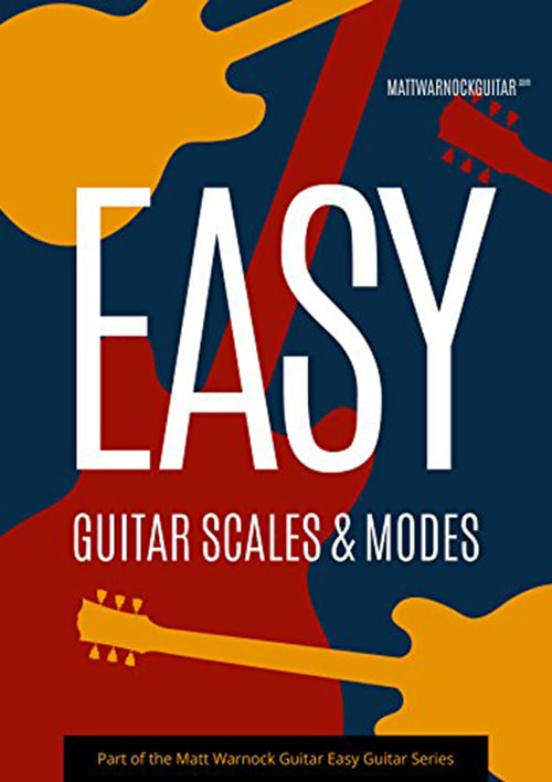 Easy Guitar Scales and Modes By Matt Warnock