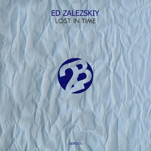 Ed Zalezskiy - Lost In Time [2BR004]