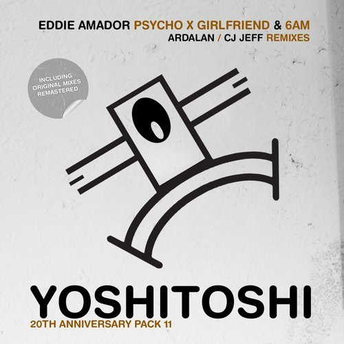 Eddie Amador – Psycho X Girlfriend. 6 AM Remixes [YOSHICLASSIC11]