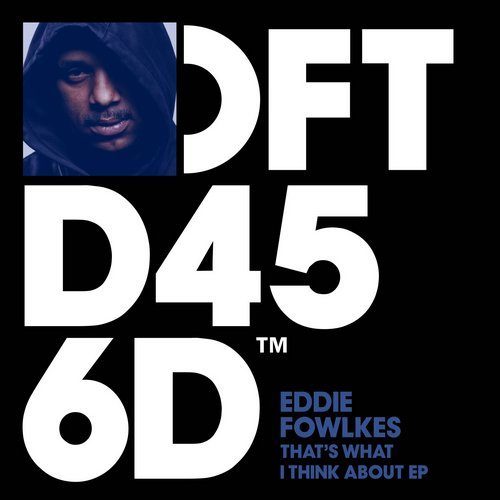Eddie Fowlkes - That's What I Think About EP  [DFTD456D]