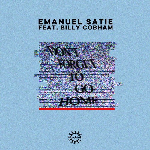 Emanuel Satie, Billy Cobham – Don't Forget To Go Home (Remixes) [REB114R]