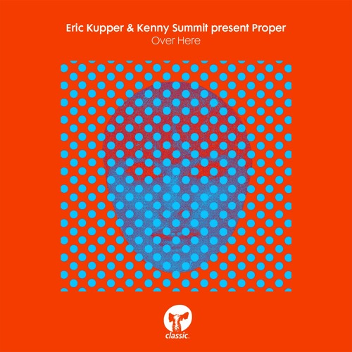Eric Kupper & Kenny Summit & Proper - Over Here [826194 323295]