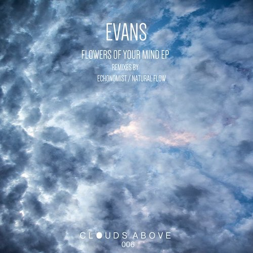 Evans – Flowers of Your Mind EP [CLOUDSABOVE006]