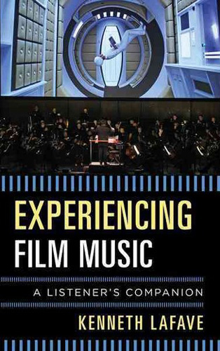 Experiencing Film Music: A Listener's Companion by Kenneth LaFave