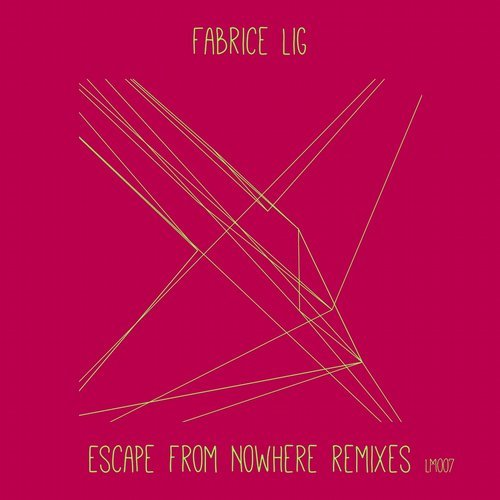 Fabrice Lig – Escape From Nowhere (Remixes) [LM0007]