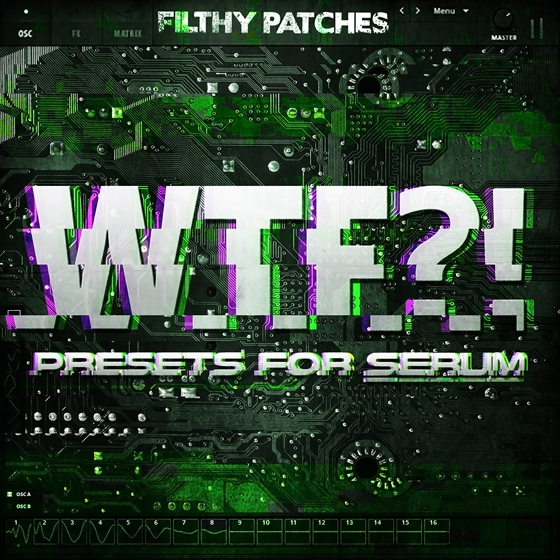 Filthy Patches WTF Presets for Serum WAV SERUM