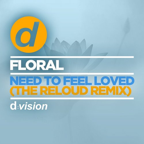 Floral - Need to Feel Loved (The Reloud Remix) [8014090075772]