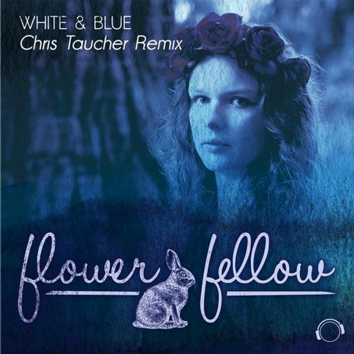 Flower Fellow, Chris Taucher - White & Blue (Chris Taucher Remix Edit)
