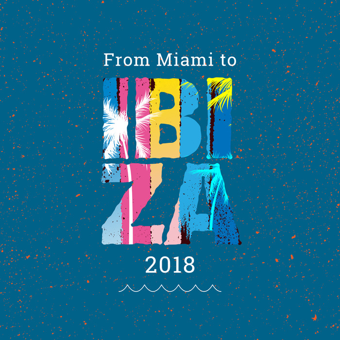 VA - From Miami To Ibiza 2018 [10137431]