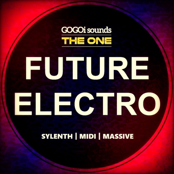 GOGOi Sounds The One Future Electro For Ni MASSiVE SYLENTH1 FXB NMSV MiDi