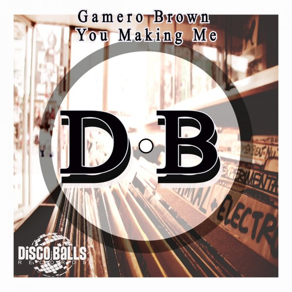 Gamero Brown - You Making Me