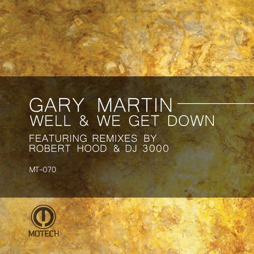 Gary Martin - Well & We Get Down [MT070]