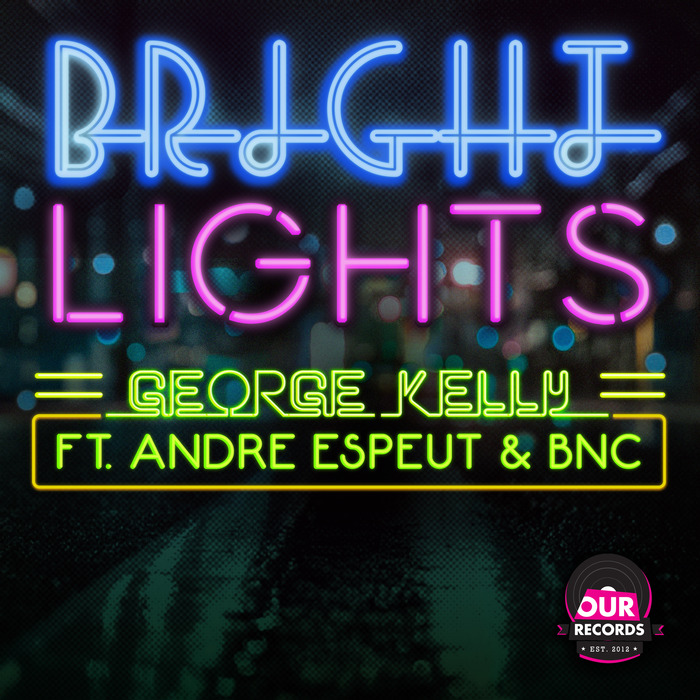 George Kelly Feat Andre Espeut, Bnc - Bright Lights [OURS024]