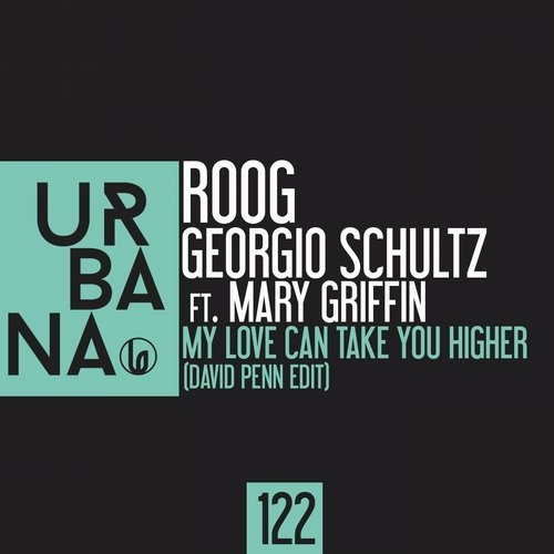 Georgio Schultz, Roog, Mary Griffin - My Love Can Take You Higher (David Penn Edit) [URBANA122]