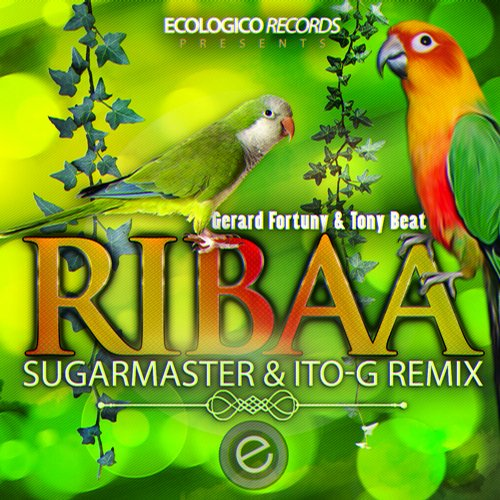 Gerard Fortuny, Tony Beat, Sugarmaster, ITO-G Remix - Ribaa (Sugarmaster,Ito-G Remix) [ECO 179]