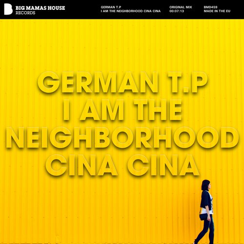 German T.P - I Am The Neighborhood Cina Cina [BMD 459]