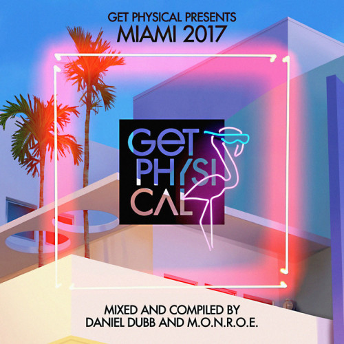 VA – Get Physical Presents Miami 2017 (Mixed and Compiled by Daniel Dubb & m.O.N.R.O.E.) Get Physical Music GPMCD169
