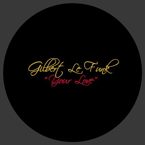 Gilbert Le Funk - Your Love [LMF 0084]