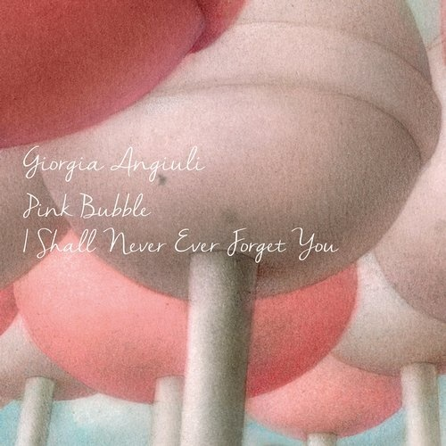 Giorgia Angiuli - Pink Bubble / I Shall Never Ever Forget You [SVT236Z]