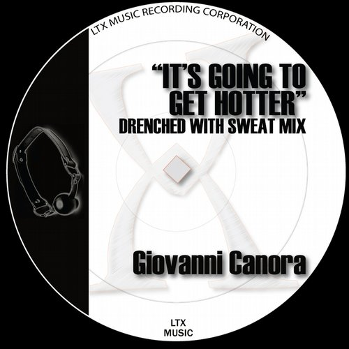 Giovanni Canora - Its Going To Get Hotter (Drenched With Sweat Mix) [LTX 3276150]