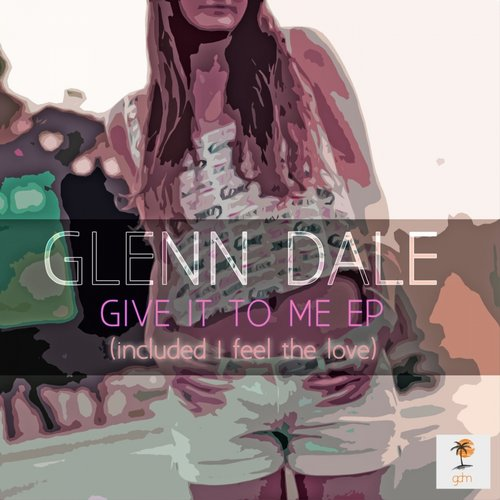 Glenn Dale - Give It To Me [GDM 001]