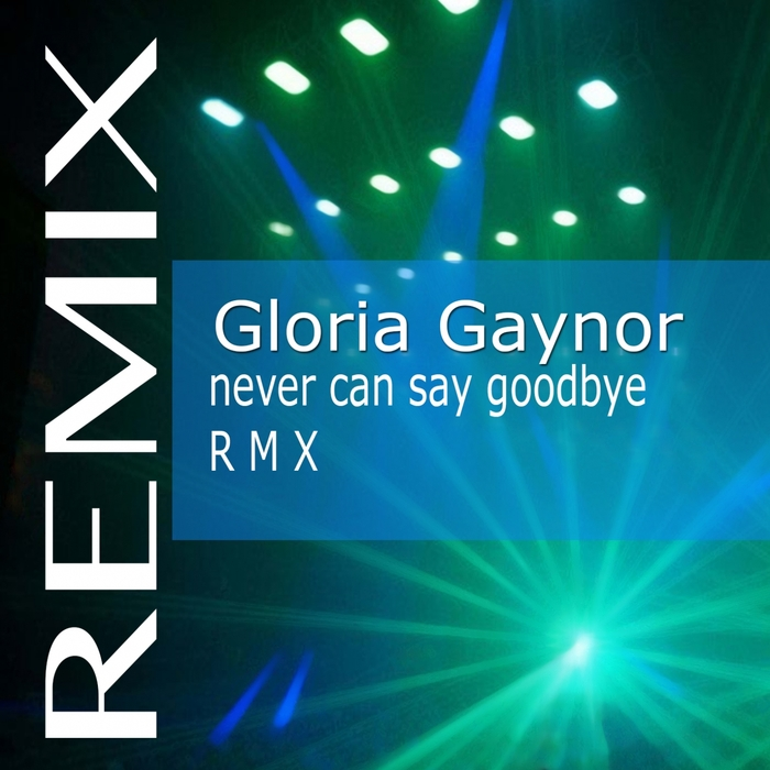 Gloria Gaynor - Never Can Say Goodbye (remix) [361459 3233737]