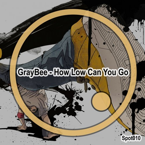 GrayBee - How Low Can You Go