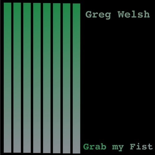 Greg Welsh - Grab My Fist [100939 76]