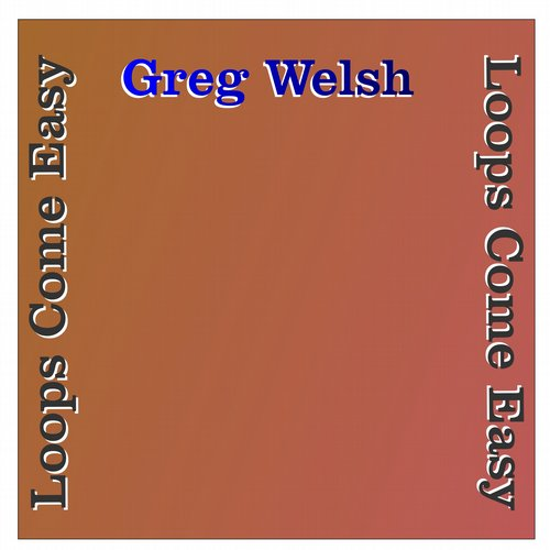 Greg Welsh - Loops Come Easy [10093978]