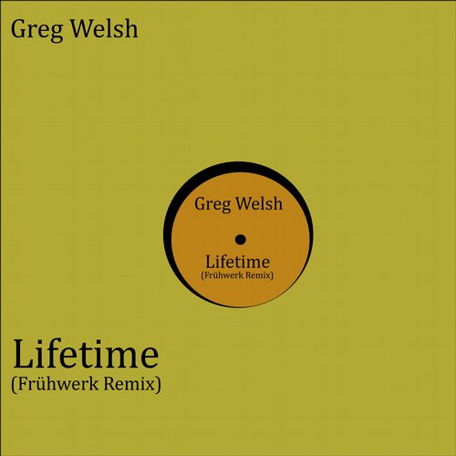 Greg Welsh, Fruhwerk - Lifetime (Fruhwerk Remix) [10100180]