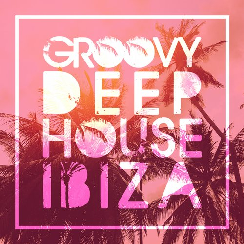 VA - Groovy Deep House Ibiza [MUSIC344]