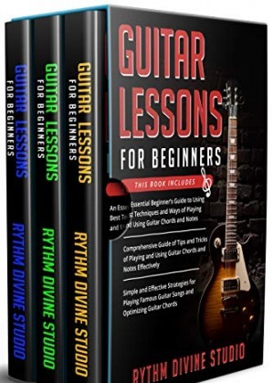 Guitar Lessons for Beginners: 3 in 1- Beginner's Guide+ Tips and Tricks+ Simple and Effective Strategies