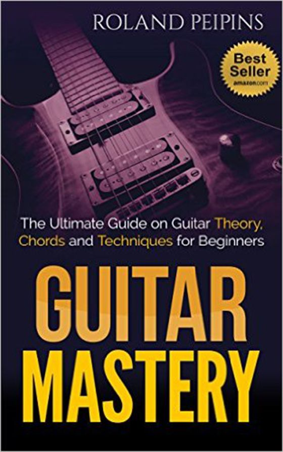 Guitar Mastery 2: The Ultimate Guide on Guitar Theory, Chords and Techniques for Beginners (Guitar Theory, Guitar Lessons Book)