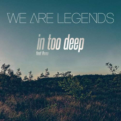 Hana, We Are Legends - In Too Deep [733218 1064476]
