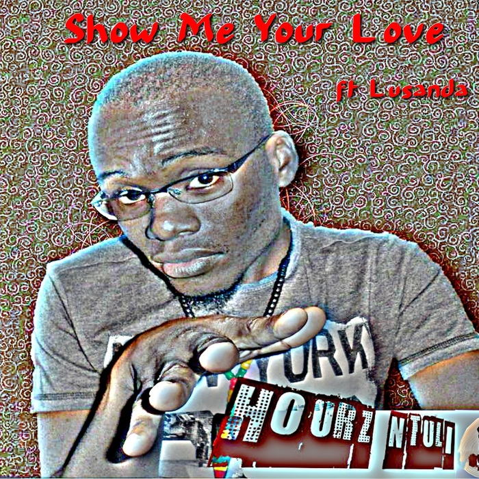 Hourz Ntuli Feat Lusanda - Show Me Your Love [HOURZNTULI 201501]