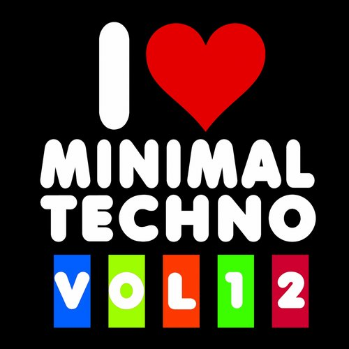 I Love Minimal Techno, Vol. 12 2015