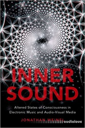 Inner Sound Altered States of Consciousness in Electronic Music and Audio-Visual Media