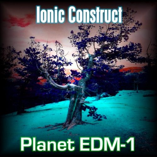 Ionic Construct - Planet EDM-1 [22 August, 2015]