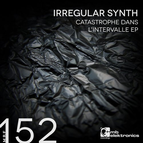 Irregular Synth – Catastrophe Dans L'Intervalle EP [MBE152D]