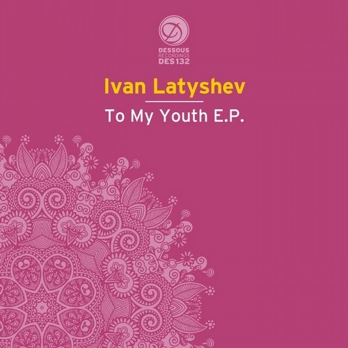 Ivan Latyshev – To My Youth [DES132]