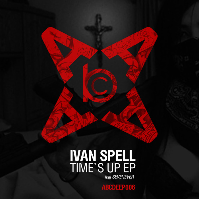 Ivan Spell - Time's Up EP [ABCDEEP 006]