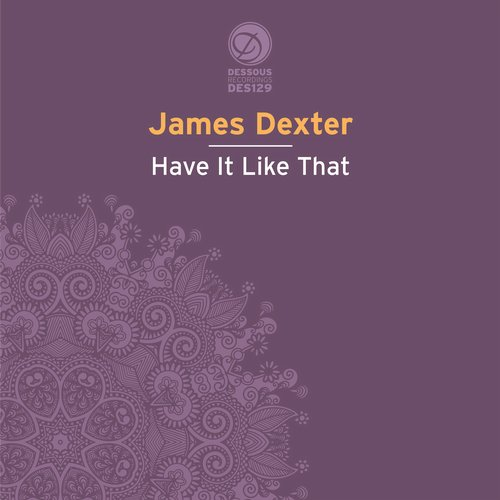 James Dexter – Have It Like That [DES129BP]