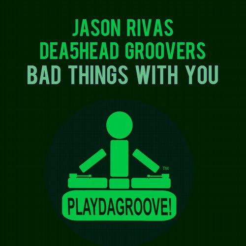 Jason Rivas, Dea5head Groovers - Bad Things With You [PDG767]