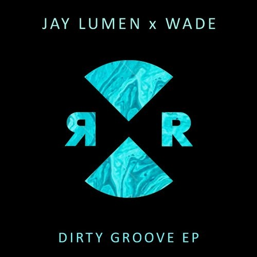 Jay Lumen, Wade – Dirty Groove EP [RR2084]
