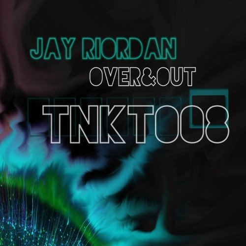 Jay Riordan - Over & Out [TNKT 008]