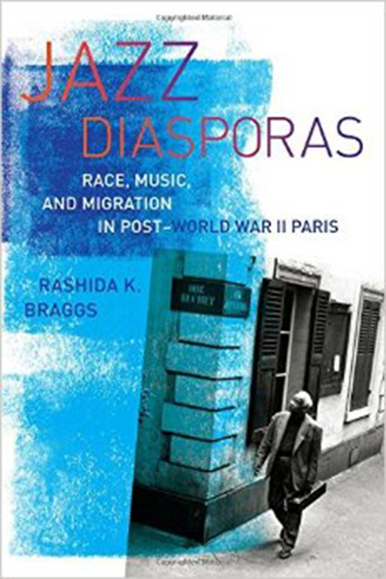 Jazz Diasporas: Race, Music, and Migration in Post-World War II Paris (Music of the African Diaspora)