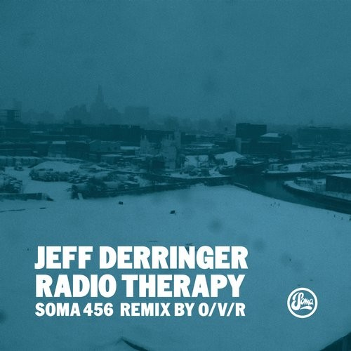 Jeff Derringer - RADIO THERAPY (INC O/V/R REMIX) [SOMA456D]