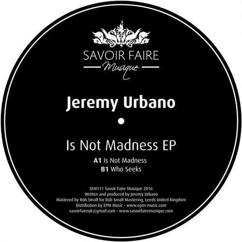 Jeremy Urbano – Is Not Madness [SFM111]