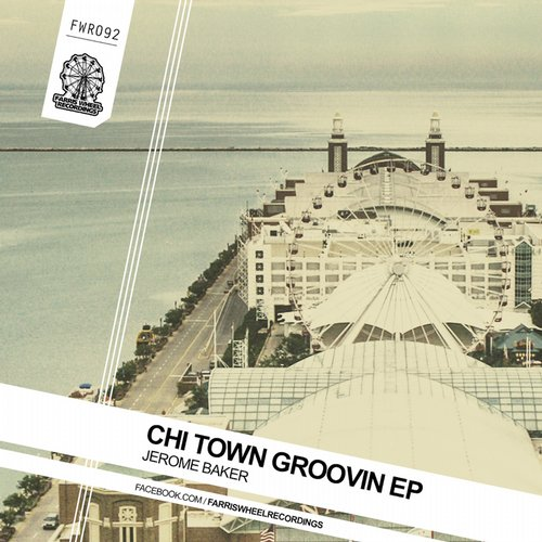 Jerome Baker - Chi Town Groovin EP [FWR 092]